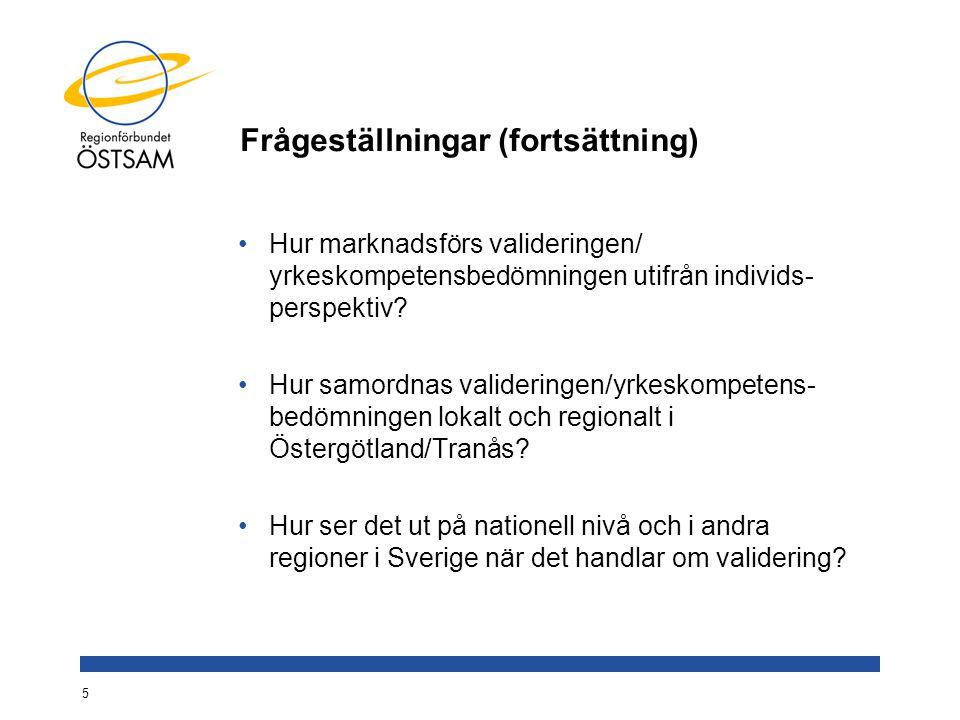 Frågeställningar (fortsättning) Hur marknadsförs valideringen/ yrkeskompetensbedömningen utifrån individs- perspektiv? Hur samordnas valideringen/yrke