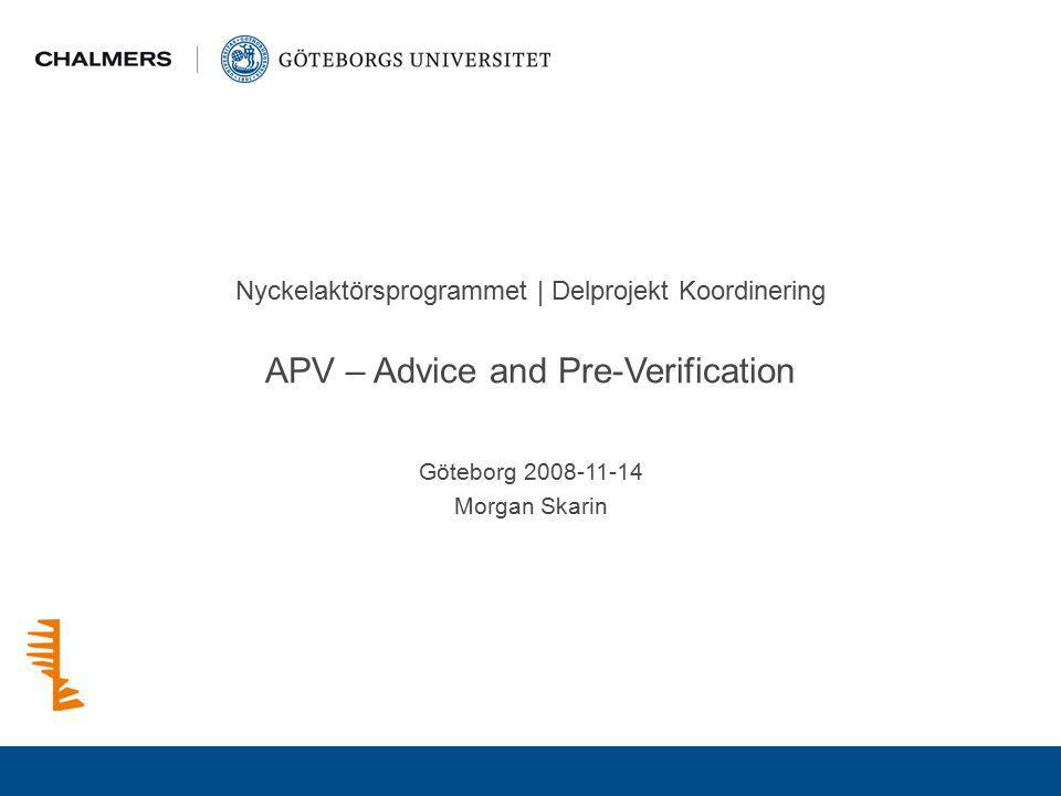 Nyckelaktörsprogrammet | Delprojekt Koordinering APV – Advice and Pre-Verification Göteborg 2008-11-14 Morgan Skarin