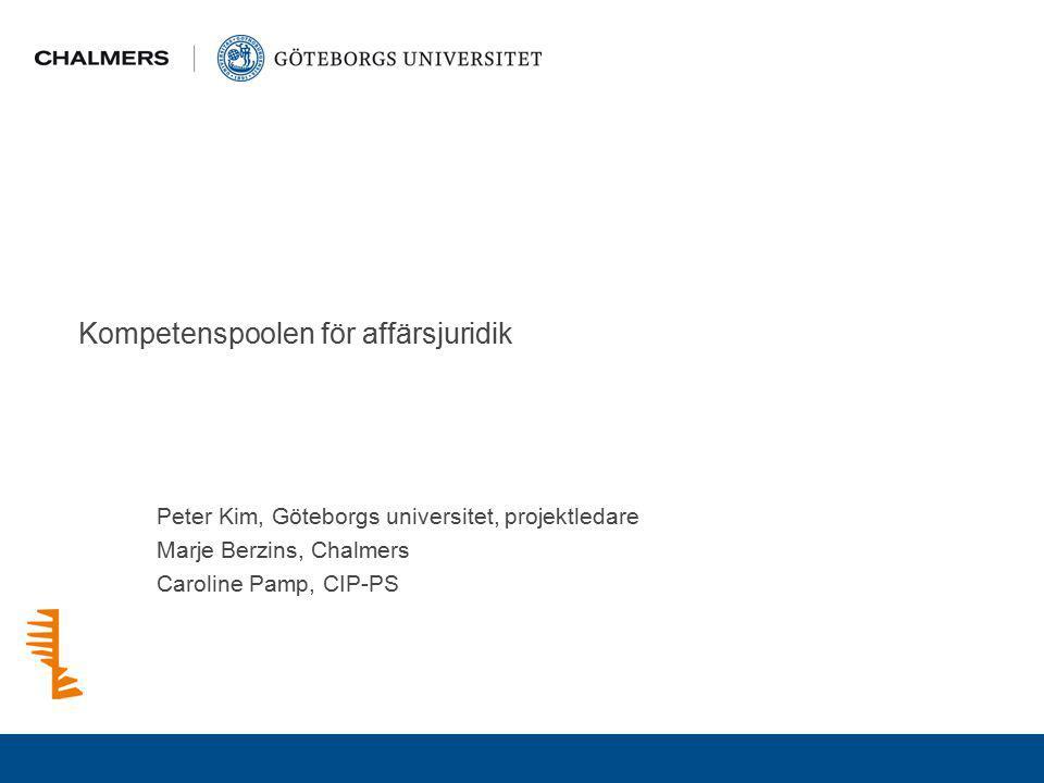 Kompetenspoolen för affärsjuridik Peter Kim, Göteborgs universitet, projektledare Marje Berzins, Chalmers Caroline Pamp, CIP-PS