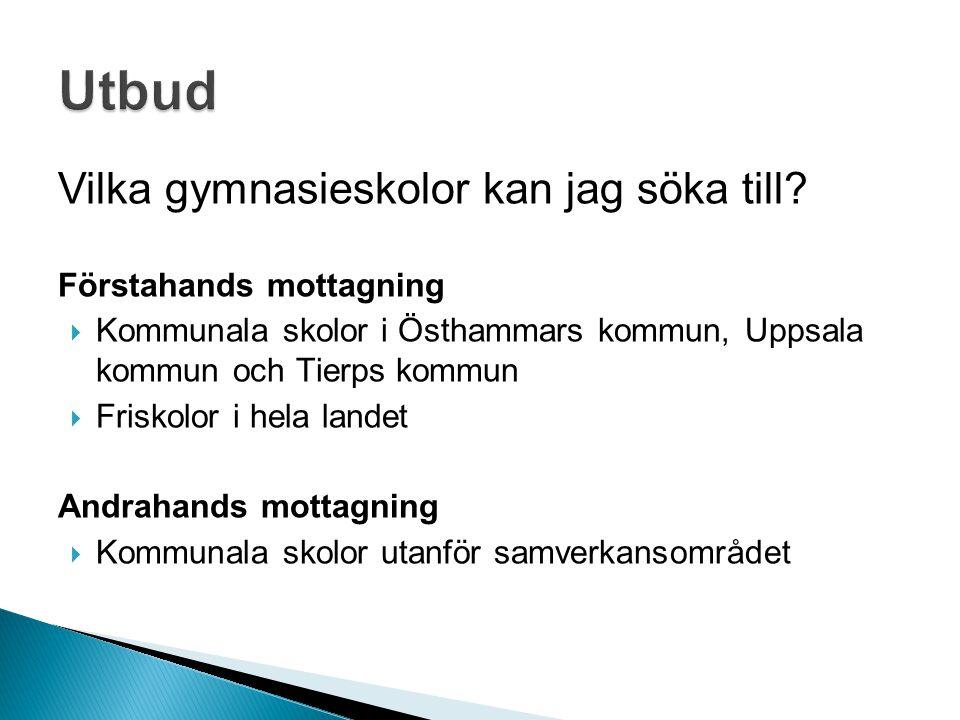 Vilka gymnasieskolor kan jag söka till? Förstahands mottagning  Kommunala skolor i Östhammars kommun, Uppsala kommun och Tierps kommun  Friskolor i
