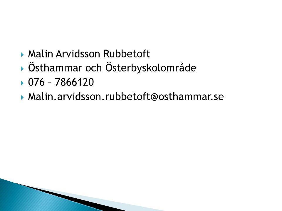  Malin Arvidsson Rubbetoft  Östhammar och Österbyskolområde  076 – 7866120  Malin.arvidsson.rubbetoft@osthammar.se