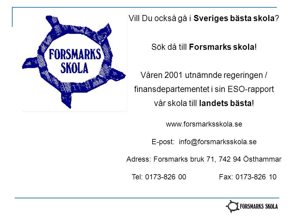 Vill Du också gå i Sveriges bästa skola? Sök då till Forsmarks skola! Våren 2001 utnämnde regeringen / finansdepartementet i sin ESO-rapport vår skola