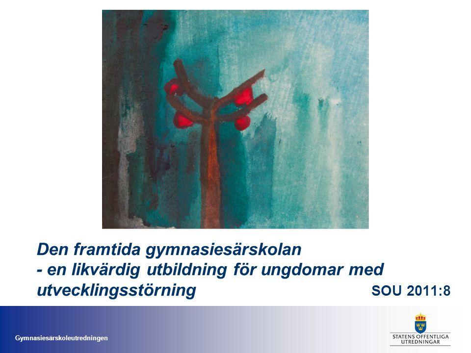 Gymnasiesärskoleutredningen Den framtida gymnasiesärskolan - en likvärdig utbildning för ungdomar med utvecklingsstörning SOU 2011:8