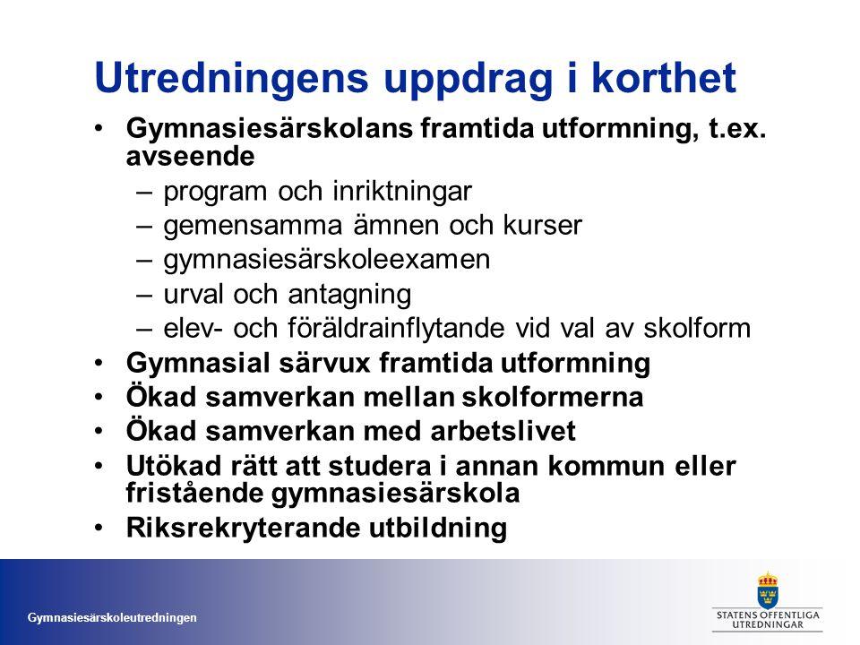 Gymnasiesärskoleutredningen Utredningens uppdrag i korthet Gymnasiesärskolans framtida utformning, t.ex.