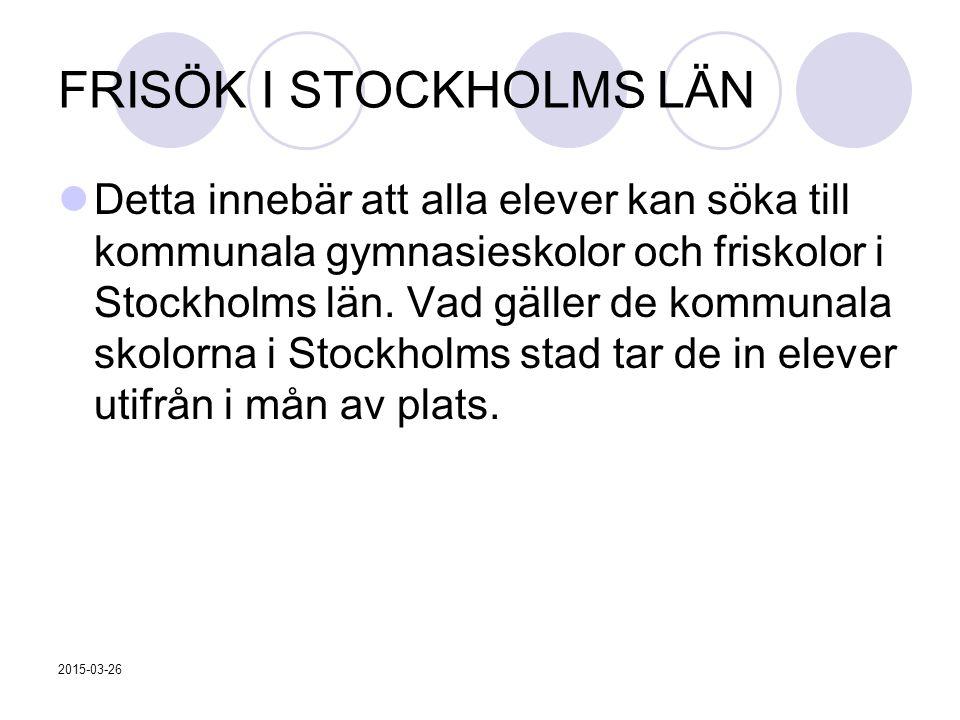FRISÖK I STOCKHOLMS LÄN Detta innebär att alla elever kan söka till kommunala gymnasieskolor och friskolor i Stockholms län.