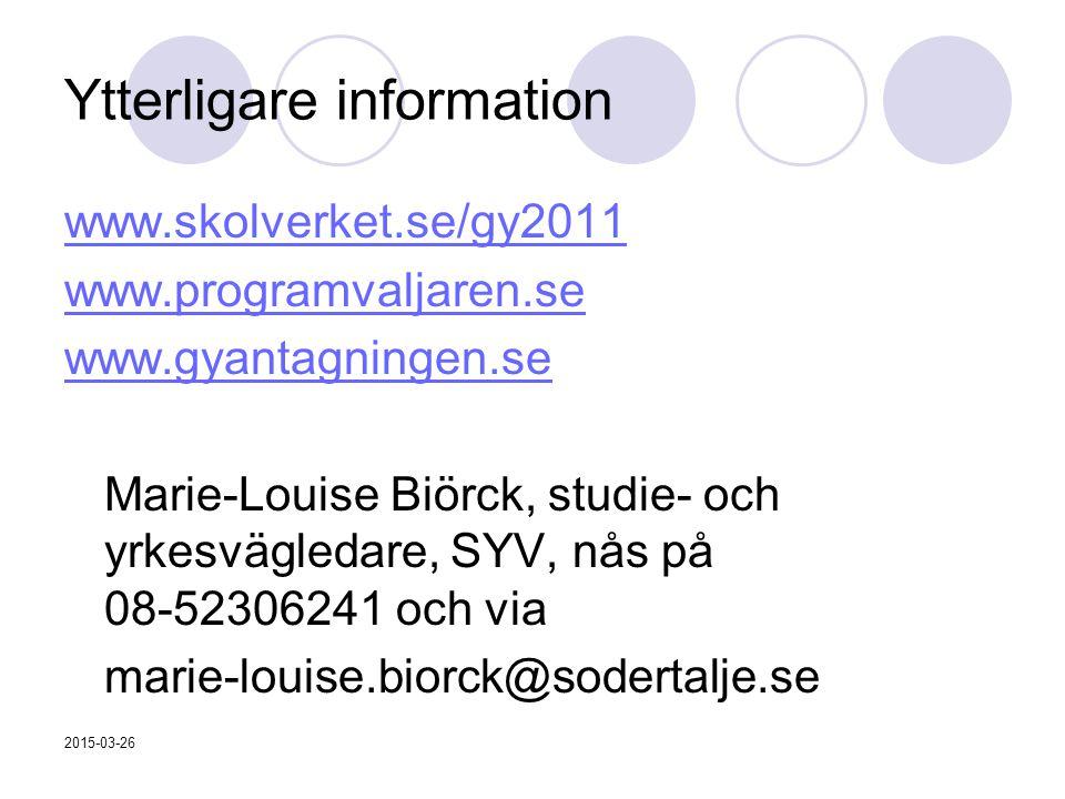 Ytterligare information www.skolverket.se/gy2011 www.programvaljaren.se www.gyantagningen.se Marie-Louise Biörck, studie- och yrkesvägledare, SYV, nås på 08-52306241 och via marie-louise.biorck@sodertalje.se 2015-03-26