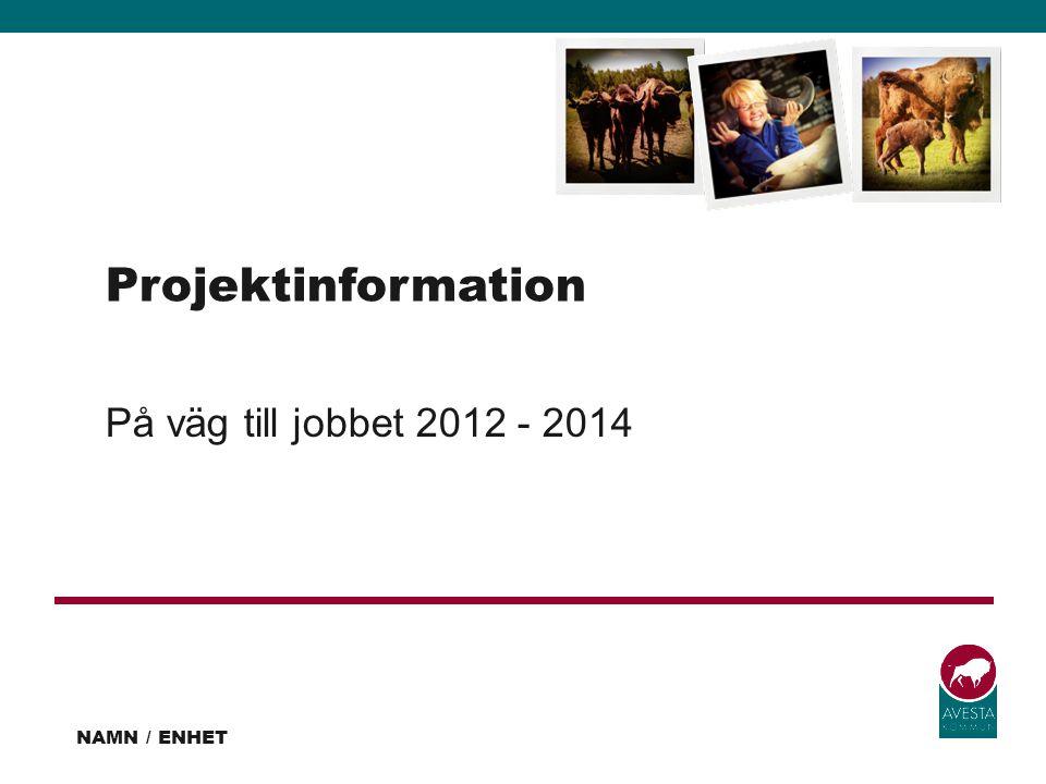 Projektinformation På väg till jobbet 2012 - 2014 NAMN / ENHET