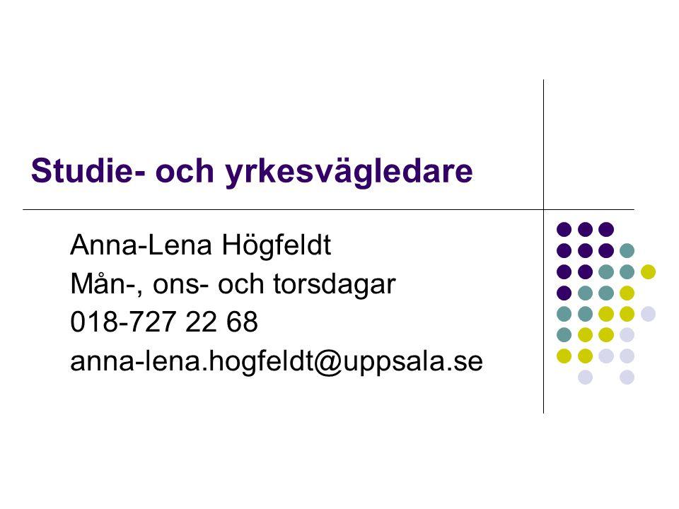 Studie- och yrkesvägledare Anna-Lena Högfeldt Mån-, ons- och torsdagar 018-727 22 68 anna-lena.hogfeldt@uppsala.se