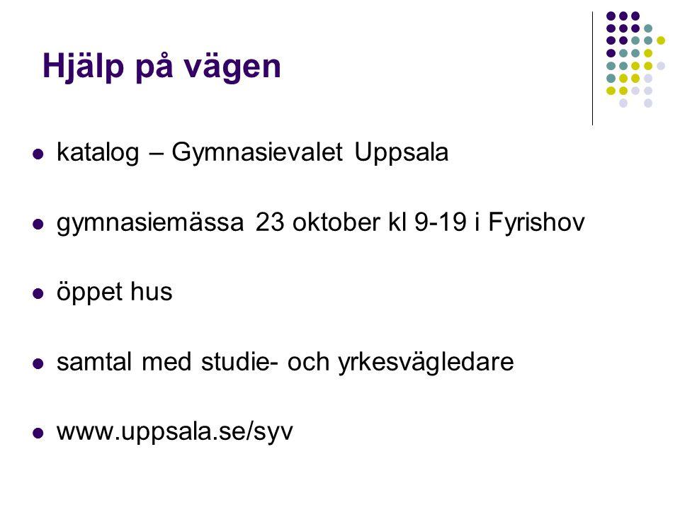 Hjälp på vägen katalog – Gymnasievalet Uppsala gymnasiemässa 23 oktober kl 9-19 i Fyrishov öppet hus samtal med studie- och yrkesvägledare www.uppsala.se/syv