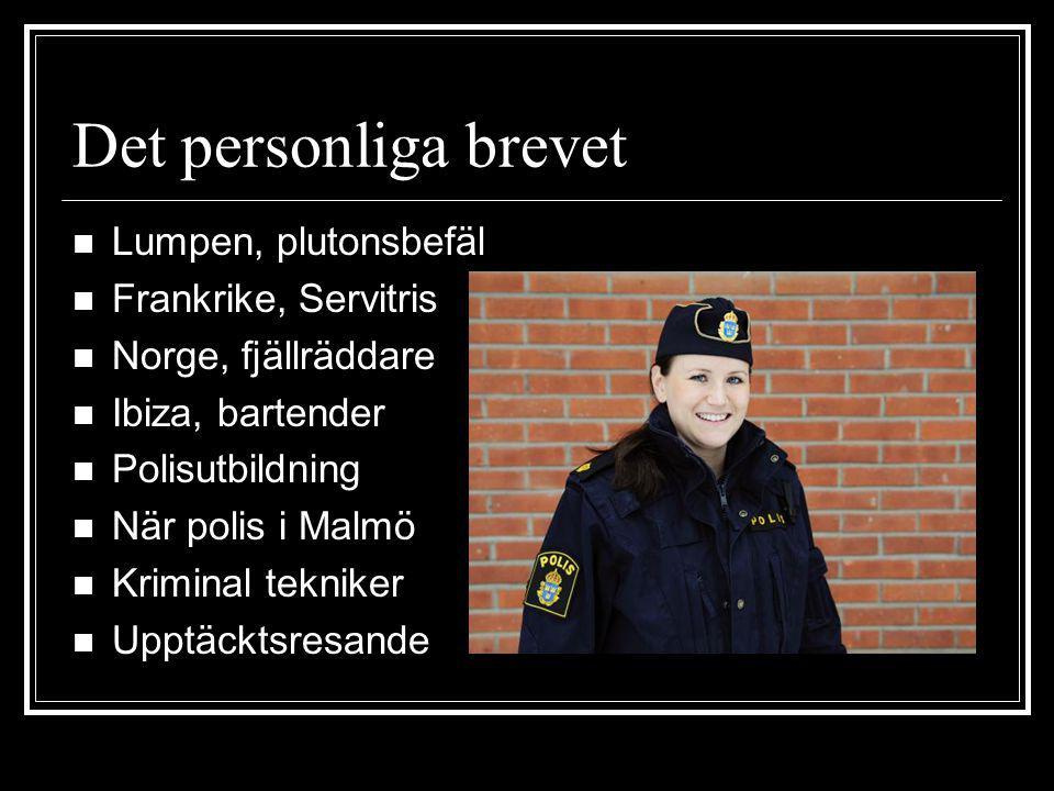 Det personliga brevet Lumpen, plutonsbefäl Frankrike, Servitris Norge, fjällräddare Ibiza, bartender Polisutbildning När polis i Malmö Kriminal tekniker Upptäcktsresande
