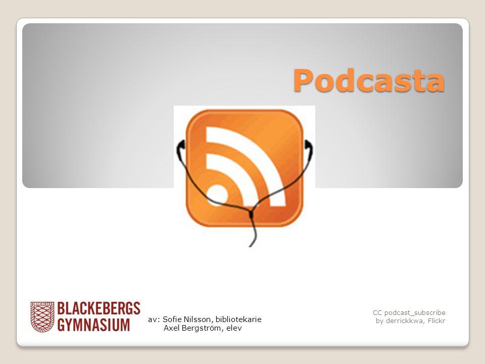 Podcasta CC podcast_subscribe by derrickkwa, Flickr av: Sofie Nilsson, bibliotekarie Axel Bergström, elev