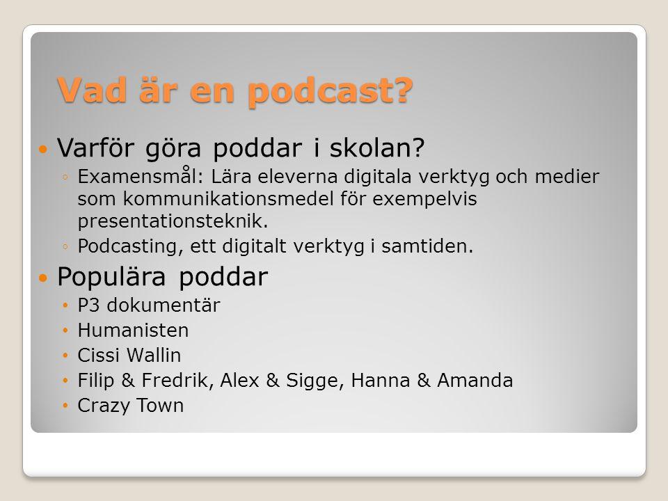 Vad är en podcast? Varför göra poddar i skolan? ◦Examensmål: Lära eleverna digitala verktyg och medier som kommunikationsmedel för exempelvis presenta