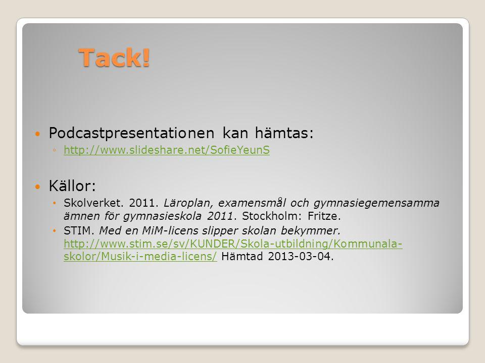 Tack! Podcastpresentationen kan hämtas: ◦http://www.slideshare.net/SofieYeunShttp://www.slideshare.net/SofieYeunS Källor: Skolverket. 2011. Läroplan,