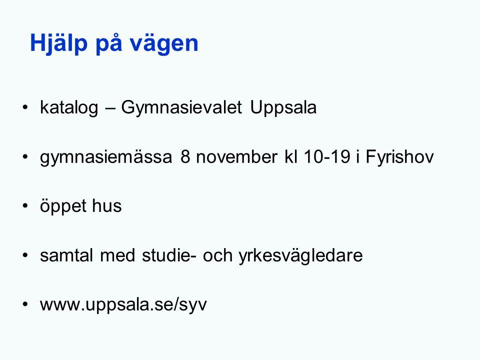 Hjälp på vägen katalog – Gymnasievalet Uppsala gymnasiemässa 8 november kl 10-19 i Fyrishov öppet hus samtal med studie- och yrkesvägledare www.uppsal
