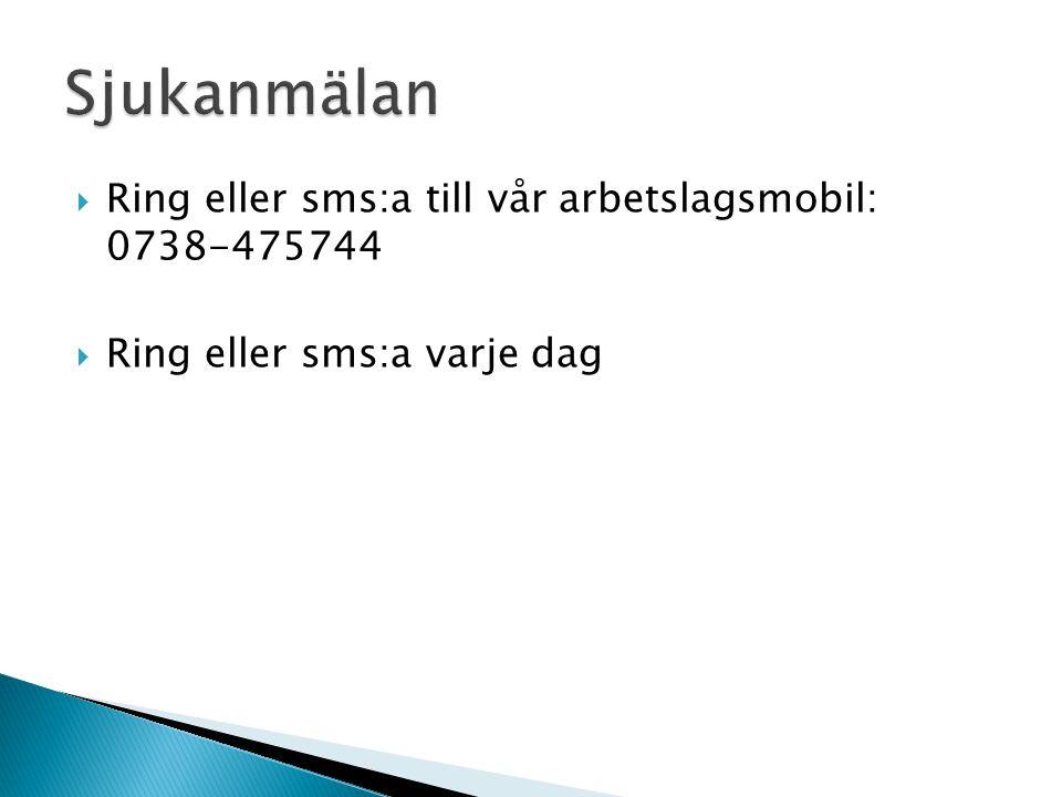  Ring eller sms:a till vår arbetslagsmobil: 0738-475744  Ring eller sms:a varje dag