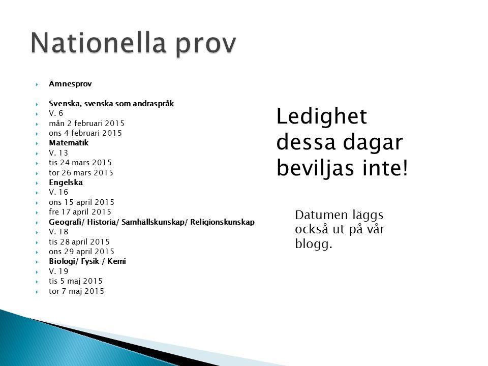  Ämnesprov  Svenska, svenska som andraspråk  V. 6  mån 2 februari 2015  ons 4 februari 2015  Matematik  V. 13  tis 24 mars 2015  tor 26 mars