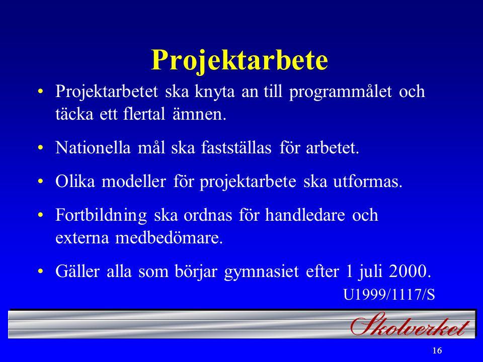 16 Projektarbete Projektarbetet ska knyta an till programmålet och täcka ett flertal ämnen.