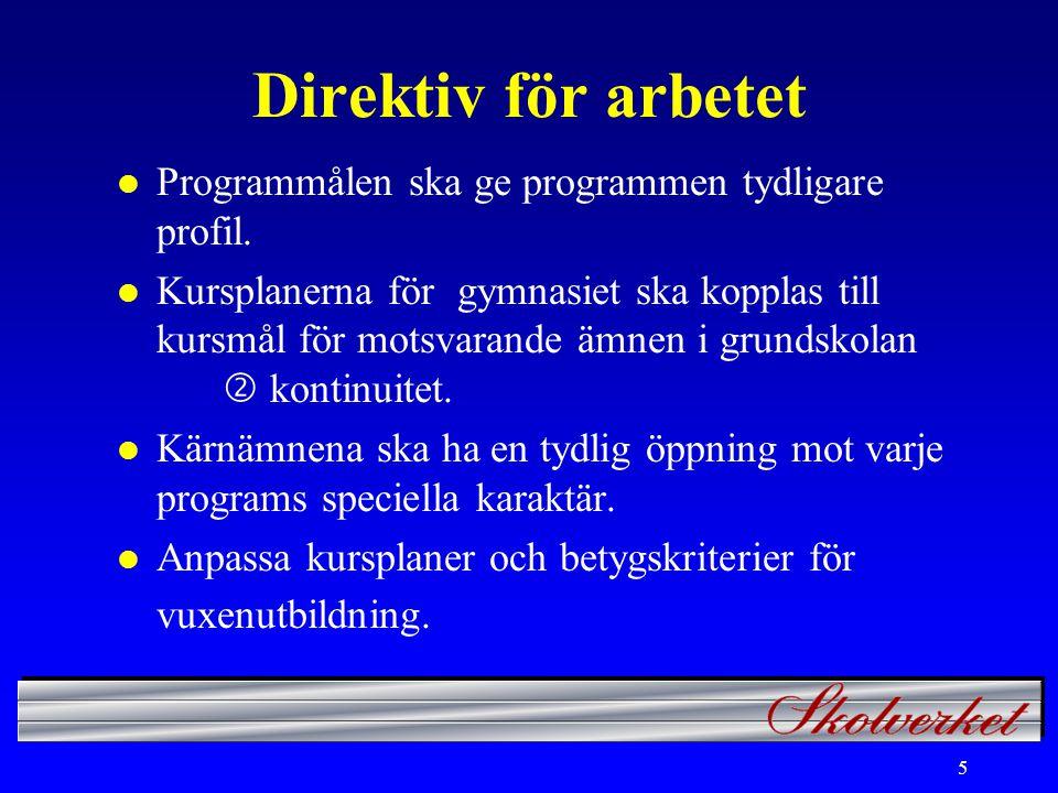 5 Direktiv för arbetet l Programmålen ska ge programmen tydligare profil.