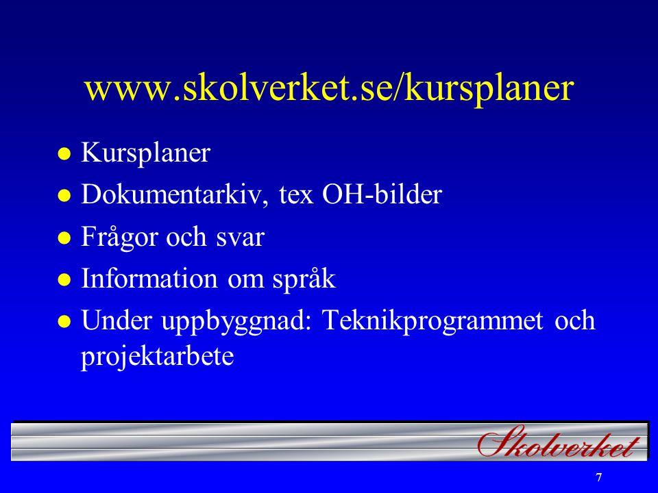7 www.skolverket.se/kursplaner l Kursplaner l Dokumentarkiv, tex OH-bilder l Frågor och svar l Information om språk l Under uppbyggnad: Teknikprogrammet och projektarbete