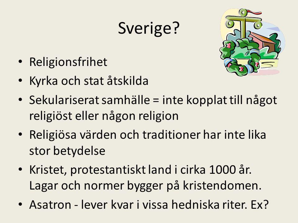 Sverige? Religionsfrihet Kyrka och stat åtskilda Sekulariserat samhälle = inte kopplat till något religiöst eller någon religion Religiösa värden och