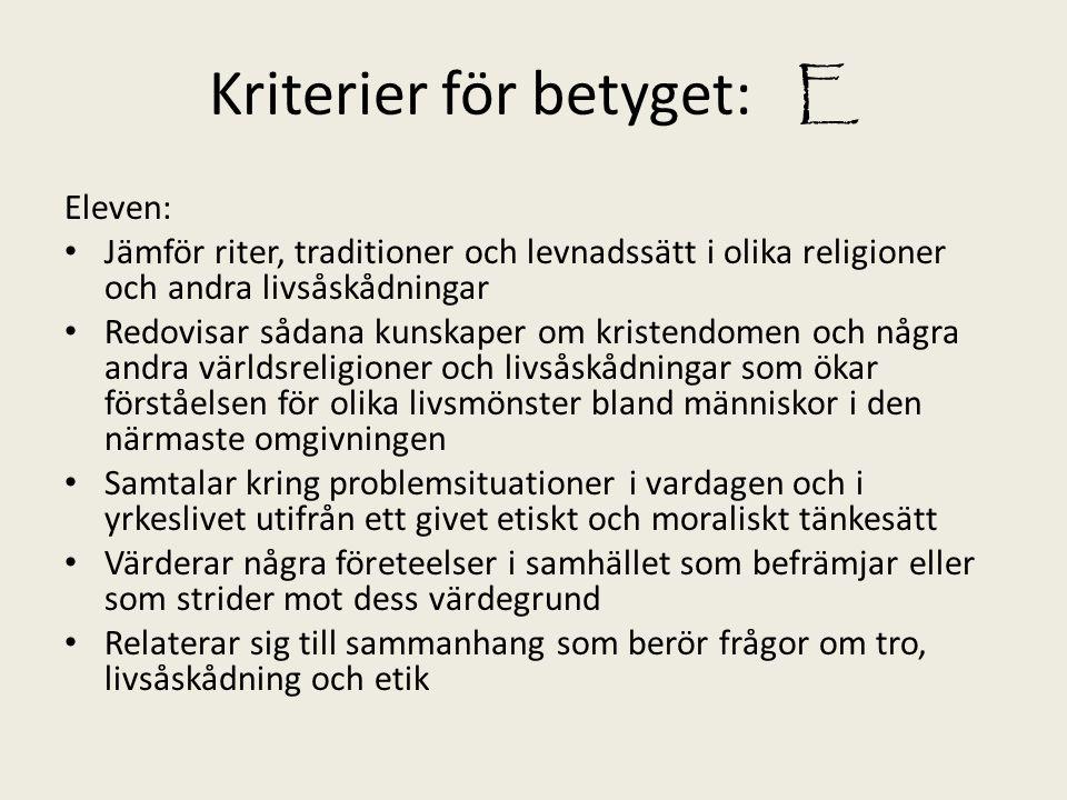 Kriterier för betyget: E Eleven: Jämför riter, traditioner och levnadssätt i olika religioner och andra livsåskådningar Redovisar sådana kunskaper om