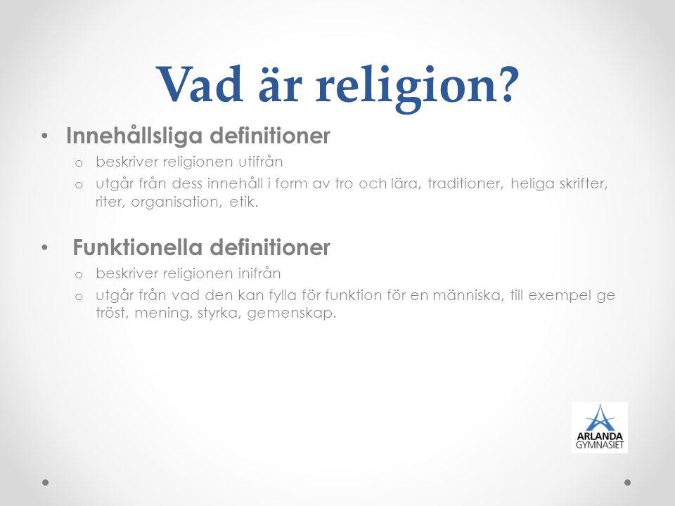Vad är religion? Innehållsliga definitioner o beskriver religionen utifrån o utgår från dess innehåll i form av tro och lära, traditioner, heliga skri