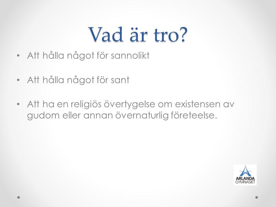 Vad är tro? Att hålla något för sannolikt Att hålla något för sant Att ha en religiös övertygelse om existensen av gudom eller annan övernaturlig före