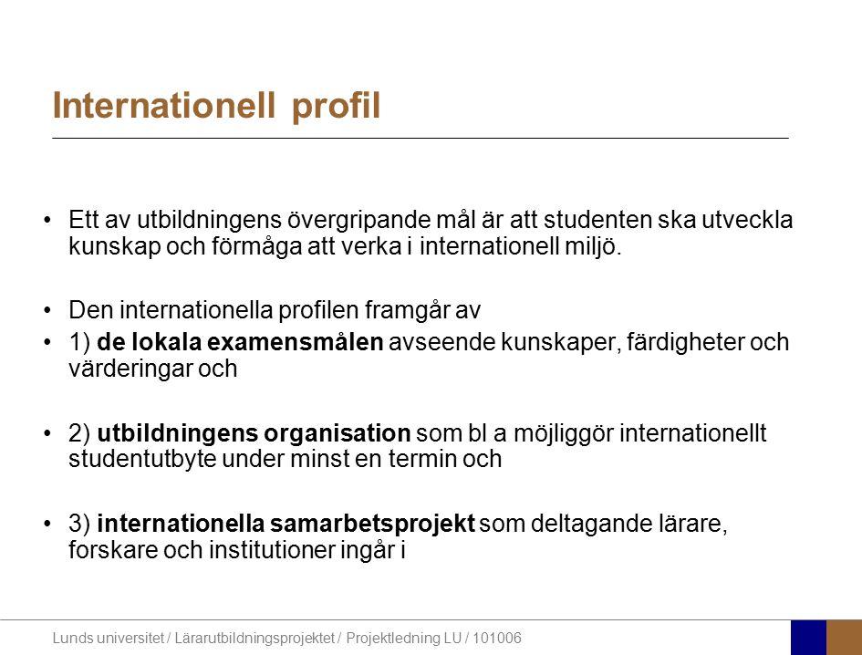 Lunds universitet / Lärarutbildningsprojektet / Projektledning LU / 101006 Internationell profil Ett av utbildningens övergripande mål är att studente