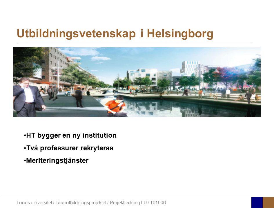 Lunds universitet / Lärarutbildningsprojektet / Projektledning LU / 101006 Utbildningsvetenskap i Helsingborg HT bygger en ny institution Två professu
