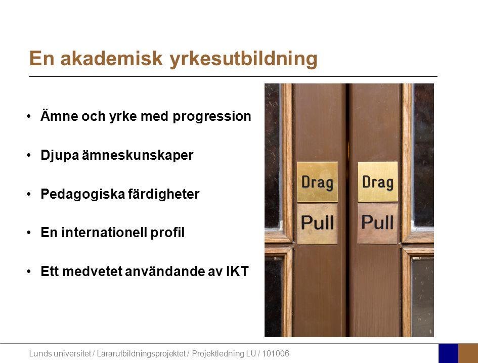 Lunds universitet / Lärarutbildningsprojektet / Projektledning LU / 101006 En akademisk yrkesutbildning Ämne och yrke med progression Djupa ämneskunsk