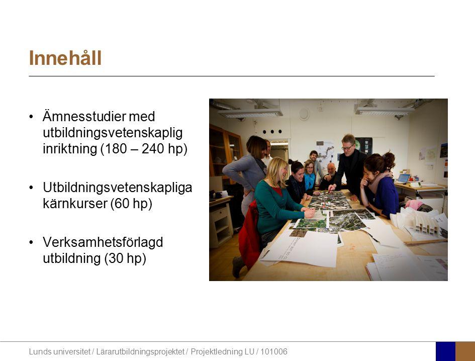 Lunds universitet / Lärarutbildningsprojektet / Projektledning LU / 101006 Innehåll Ämnesstudier med utbildningsvetenskaplig inriktning (180 – 240 hp)