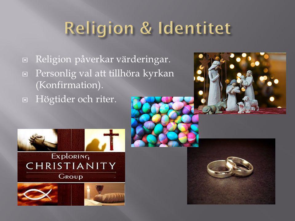  Religion påverkar värderingar.  Personlig val att tillhöra kyrkan (Konfirmation).  Högtider och riter.
