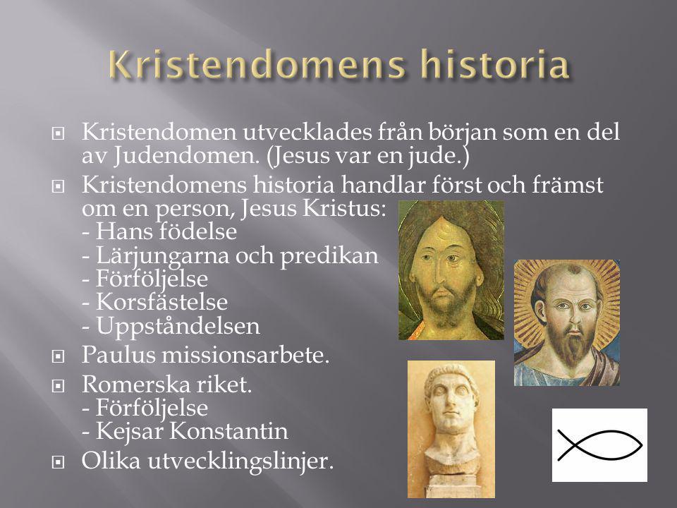  Kristendomen utvecklades från början som en del av Judendomen. (Jesus var en jude.)  Kristendomens historia handlar först och främst om en person,