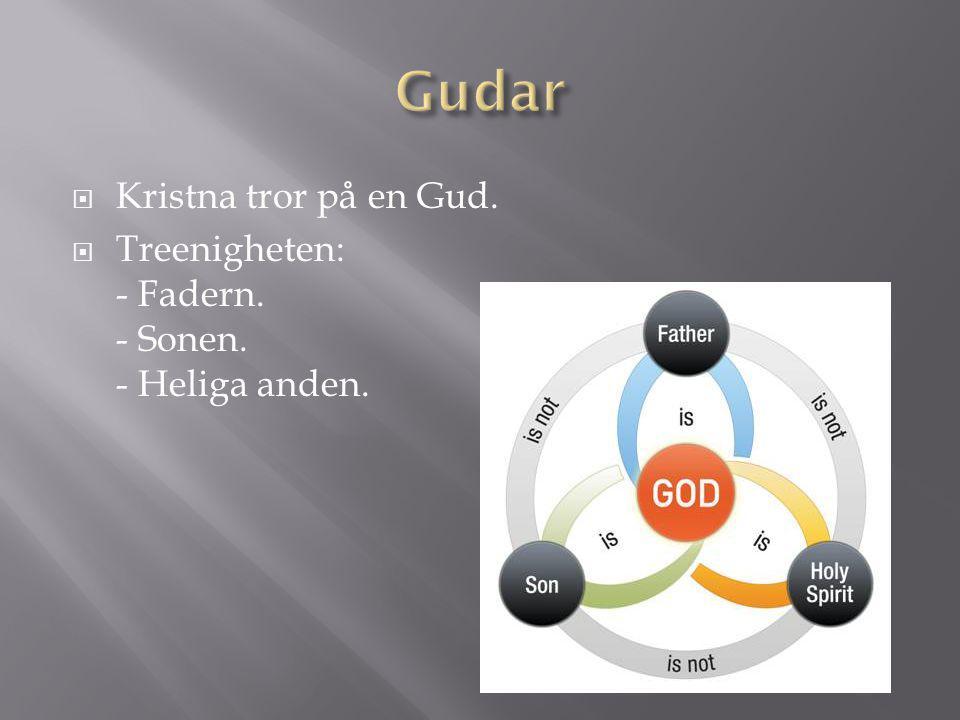  Kristna tror på en Gud.  Treenigheten: - Fadern. - Sonen. - Heliga anden.