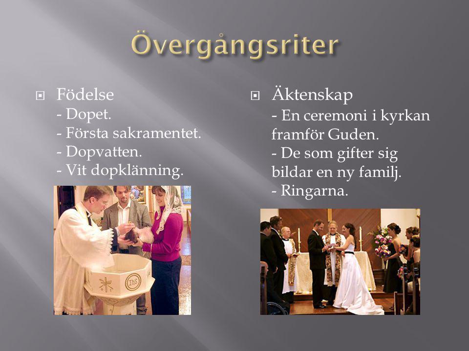  Födelse - Dopet. - Första sakramentet. - Dopvatten. - Vit dopklänning.  Äktenskap - En ceremoni i kyrkan framför Guden. - De som gifter sig bildar