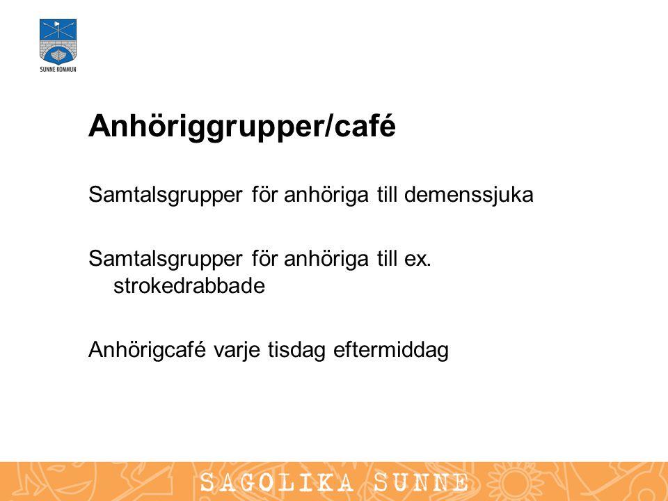 Anhöriggrupper/café Samtalsgrupper för anhöriga till demenssjuka Samtalsgrupper för anhöriga till ex. strokedrabbade Anhörigcafé varje tisdag eftermid