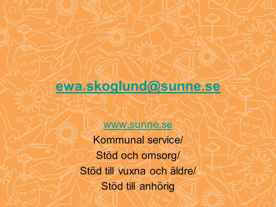 ewa.skoglund@sunne.se www.sunne.se Kommunal service/ Stöd och omsorg/ Stöd till vuxna och äldre/ Stöd till anhörig