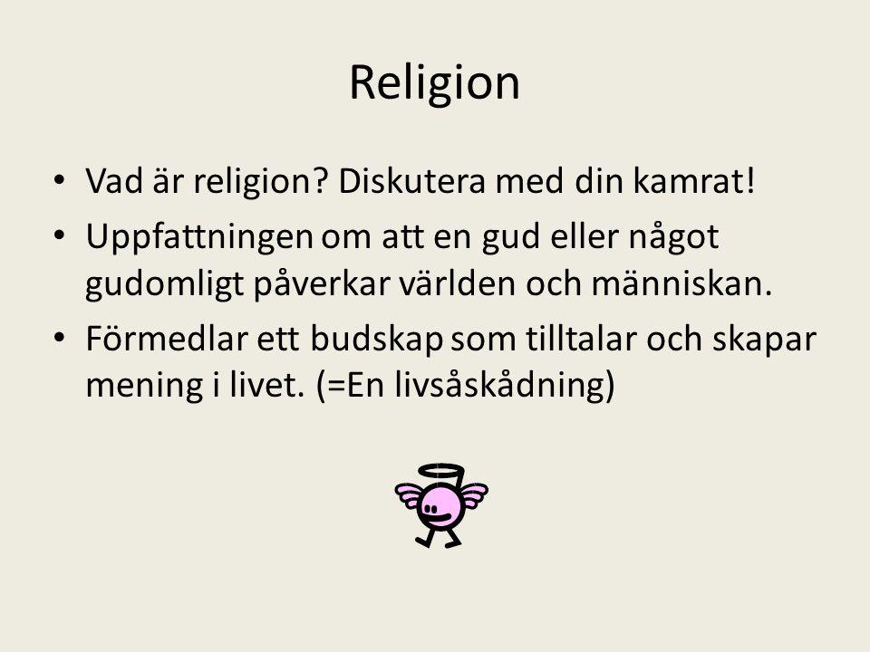 Religion Vad är religion? Diskutera med din kamrat! Uppfattningen om att en gud eller något gudomligt påverkar världen och människan. Förmedlar ett bu