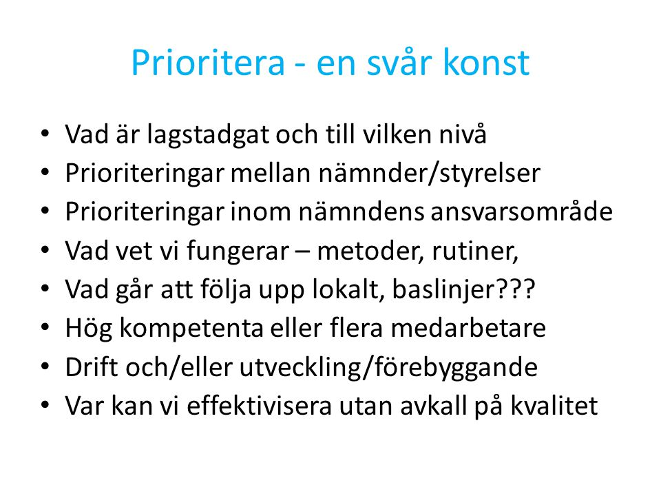 Prioritera - en svår konst Vad är lagstadgat och till vilken nivå Prioriteringar mellan nämnder/styrelser Prioriteringar inom nämndens ansvarsområde V