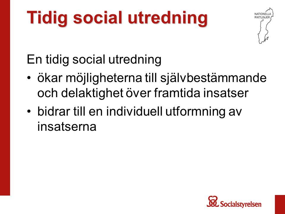 Tidig social utredning Tidig social utredning En tidig social utredning ökar möjligheterna till självbestämmande och delaktighet över framtida insatse