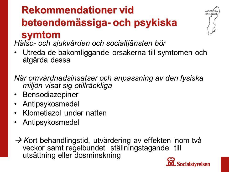 Rekommendationer vid beteendemässiga- och psykiska symtom Hälso- och sjukvården och socialtjänsten bör Utreda de bakomliggande orsakerna till symtomen