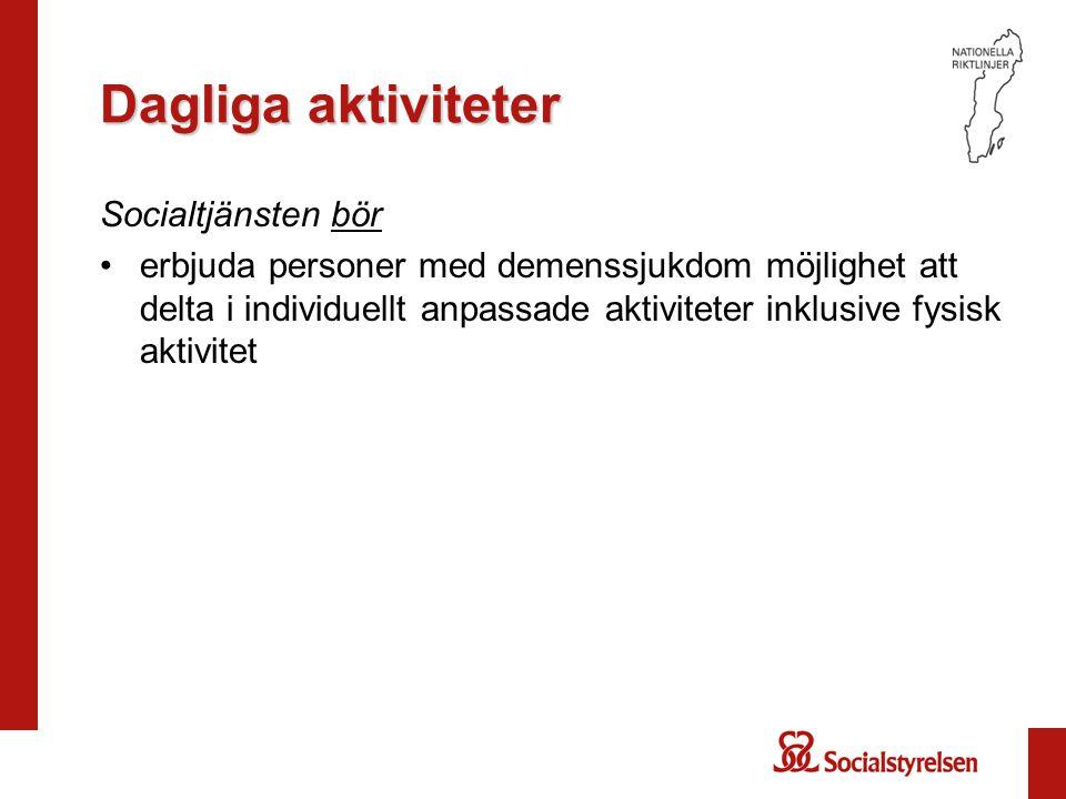Dagliga aktiviteter Socialtjänsten bör erbjuda personer med demenssjukdom möjlighet att delta i individuellt anpassade aktiviteter inklusive fysisk ak
