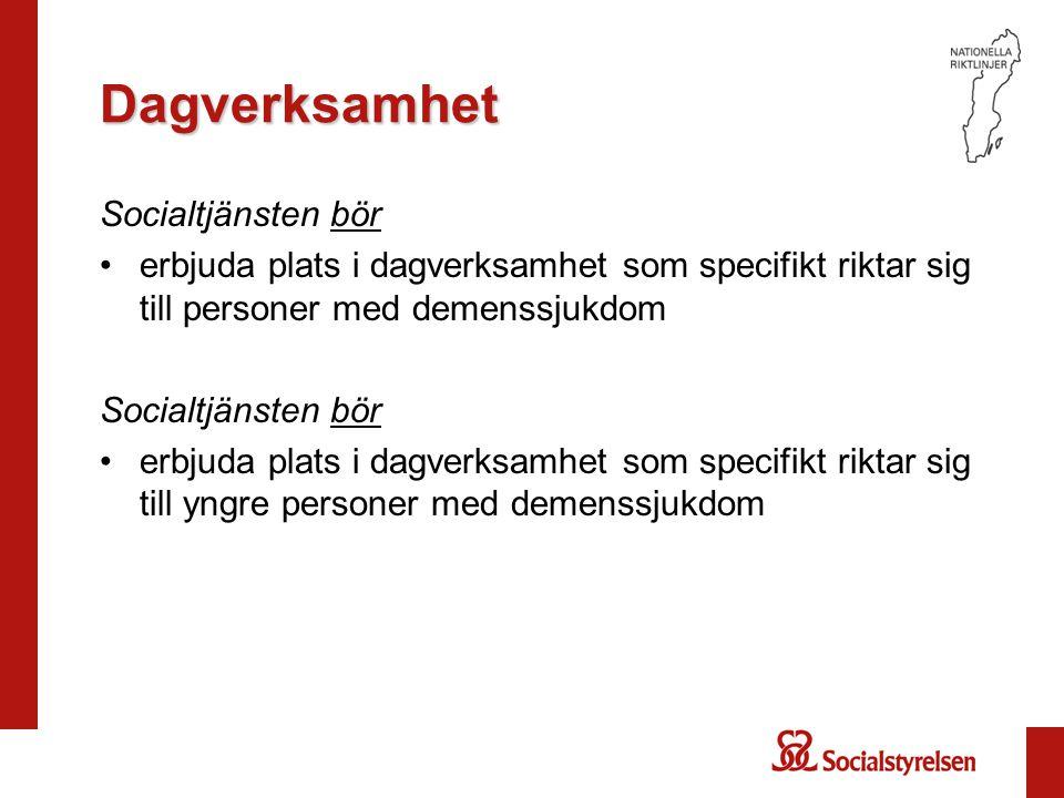 Dagverksamhet Socialtjänsten bör erbjuda plats i dagverksamhet som specifikt riktar sig till personer med demenssjukdom Socialtjänsten bör erbjuda pla