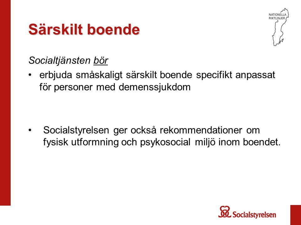 Särskilt boende Socialtjänsten bör erbjuda småskaligt särskilt boende specifikt anpassat för personer med demenssjukdom Socialstyrelsen ger också reko