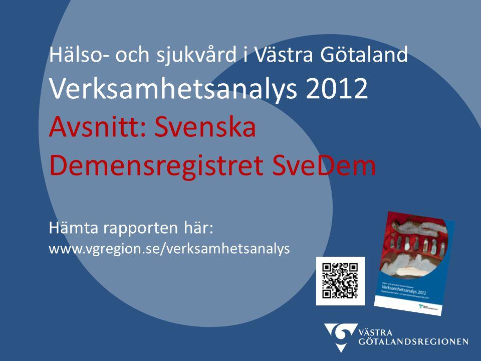 Hälso- och sjukvård i Västra Götaland Verksamhetsanalys 2012 Avsnitt: Svenska Demensregistret SveDem Hämta rapporten här: www.vgregion.se/verksamhetsa