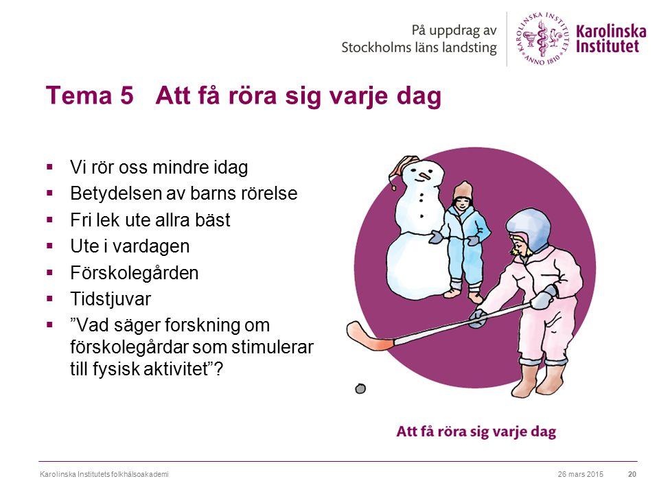 Tema 5 Att få röra sig varje dag  Vi rör oss mindre idag  Betydelsen av barns rörelse  Fri lek ute allra bäst  Ute i vardagen  Förskolegården  T