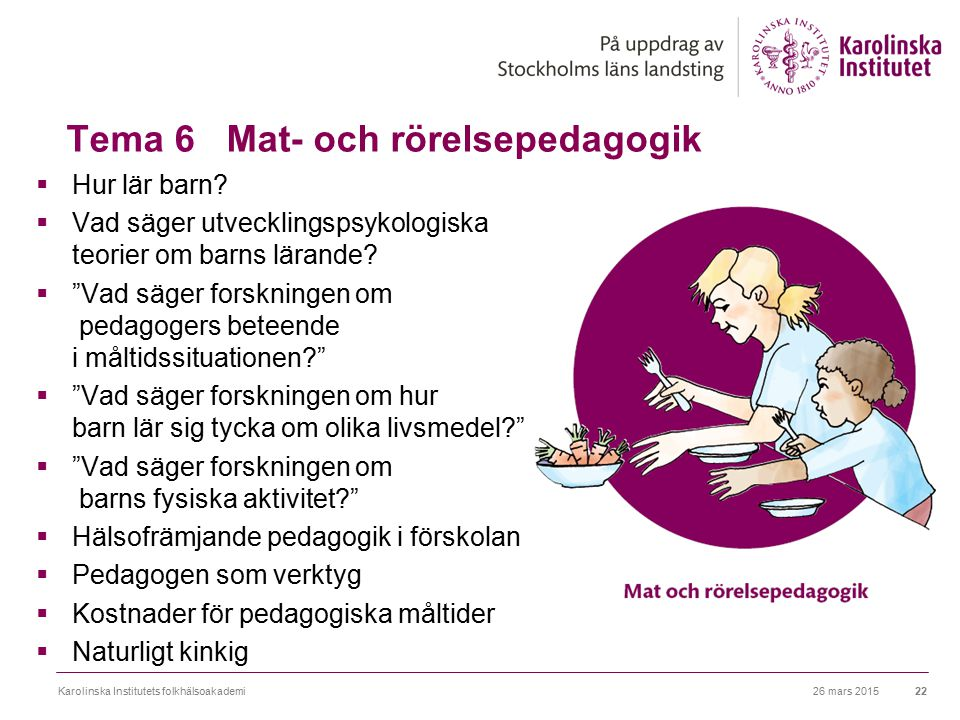 """Tema 6 Mat- och rörelsepedagogik  Hur lär barn?  Vad säger utvecklingspsykologiska teorier om barns lärande?  """"Vad säger forskningen om pedagogers"""