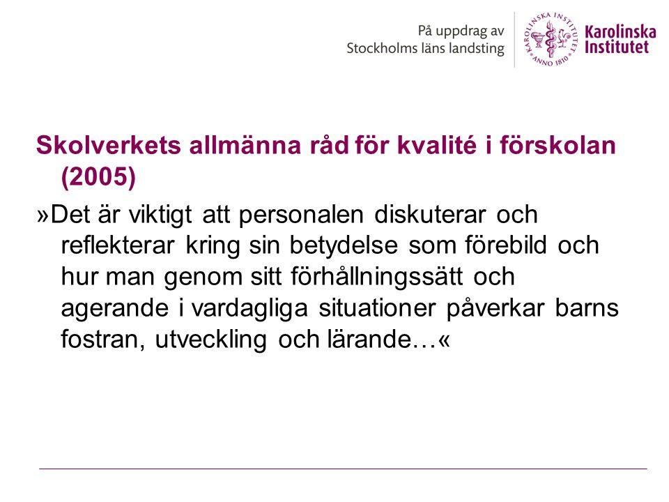Skolverkets allmänna råd för kvalité i förskolan (2005) »Det är viktigt att personalen diskuterar och reflekterar kring sin betydelse som förebild och