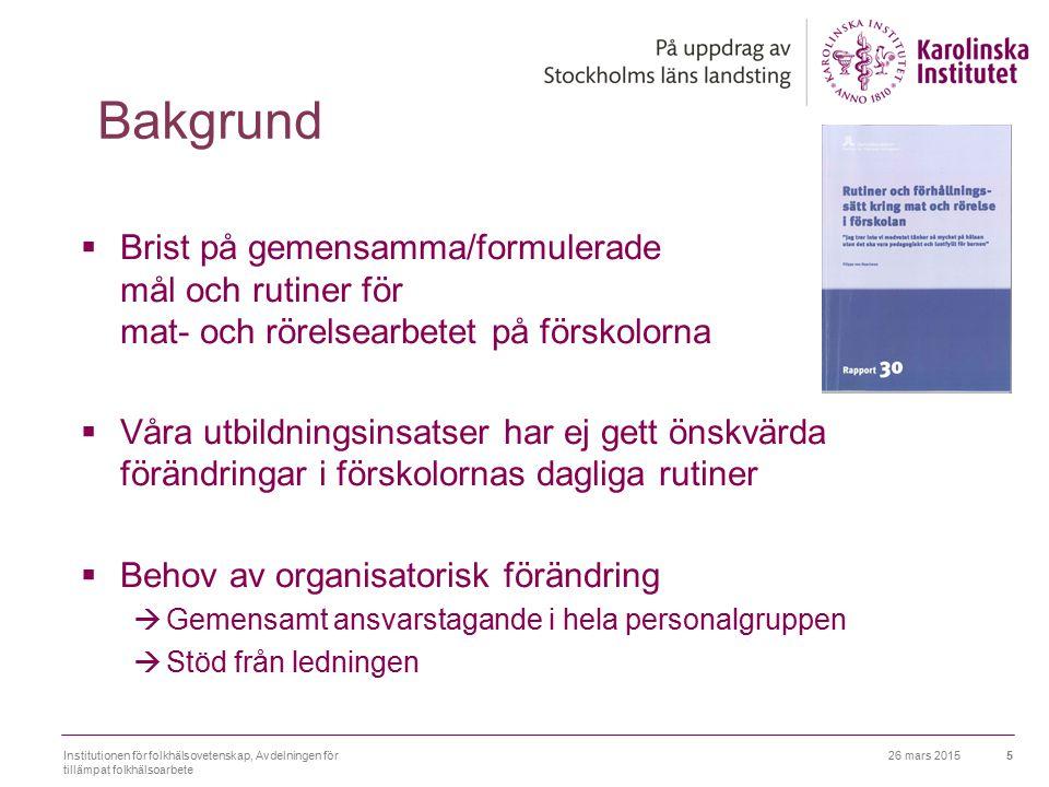 26 mars 2015Institutionen för folkhälsovetenskap, Avdelningen för tillämpat folkhälsoarbete 5 Bakgrund  Brist på gemensamma/formulerade mål och rutin