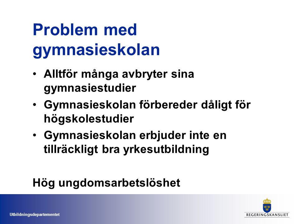 Utbildningsdepartementet Problem med gymnasieskolan Alltför många avbryter sina gymnasiestudier Gymnasieskolan förbereder dåligt för högskolestudier G